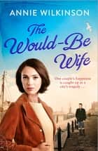 The Would-Be Wife ebook by Annie Wilkinson