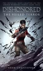 Dishonored - The Veiled Terror ebook by Adam Christopher