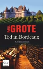 Tod in Bordeaux - Kriminalroman ekitaplar by Paul Grote