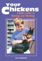 Your Chickens - A Kid's Guide to Raising and Showing ebook by Gail Damerow