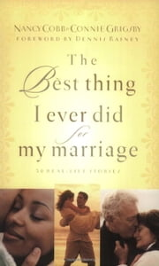 The Best Thing I Ever Did for My Marriage - 50 Real Life Stories ebook by Nancy Cobb,Connie Grigsby