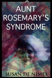 Aunt Rosemary's Syndrome ebook by Susan de Nimes