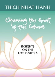 Opening the Heart of the Cosmos - Insights on the Lotus Sutra ebook by Thich Nhat Hanh