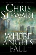 The Great and Terrible, Vol 2: Where Angels Fall ebook by Chris Stewart