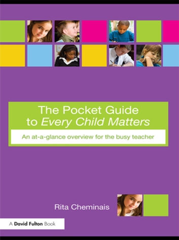 The Pocket Guide to Every Child Matters - An At-a-Glance Overview for the Busy Teacher ebook by Rita Cheminais