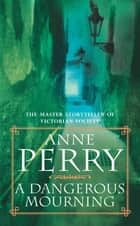A Dangerous Mourning (William Monk Mystery, Book 2) - Murder and intrigue stalk the pages of this gripping mystery ebook by Anne Perry