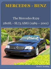 MERCEDES-BENZ, SL R129 - from the 280SL to the SL73 AMG ebook by Bernd S. Koehling