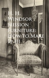Mission Furniture: How to Make It III ebook by H. H. Windsor