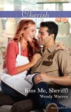 Kiss Me, Sheriff! ebook by