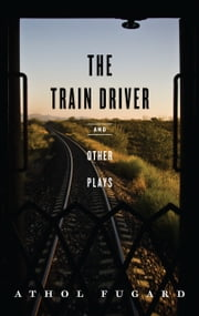 The Train Driver and Other Plays ebook by Athol Fugard