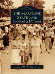 Maryland State Fair - Celebrating 125 Years, The ebook by Paige Horine,Maryland State Fair