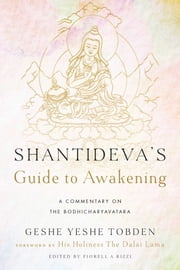 Shantideva's Guide to Awakening - A Commentary on the Bodhicharyavatara ebook by Yeshe Tobden