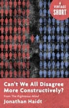 Can't We All Disagree More Constructively? - from The Righteous Mind ebook door Jonathan Haidt