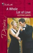 A Whole Lot of Love ebook by Justine Davis