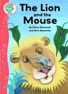 Tadpoles Tales: Aesop's Fables: The Lion and the Mouse - Tadpoles Tales: Aesop's Fables ebook by Diane Marwood, Anni Axworthy