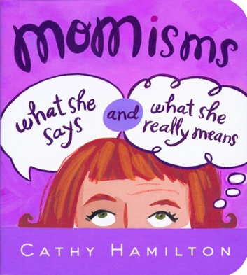 Momisms - What She Says and What She Really Means ebook by Cathy Hamilton