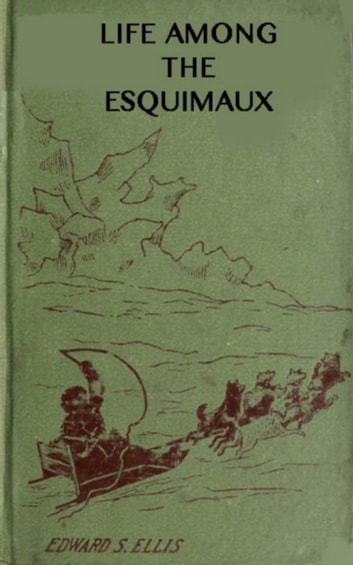 Among the Esquimaux or Adventures under the Arctic Circle ebook by Edward Sylvester Ellis