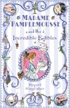 Madame Pamplemousse and Her Incredible Edibles ebook by Rupert Kingfisher, Sue Hellard