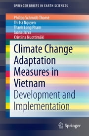 Climate Change Adaptation Measures in Vietnam - Development and Implementation ebook by Philipp Schmidt-Thomé,Ha Nguyen,Long Pham,Jaana Jarva,Kristiina Nuottimäki