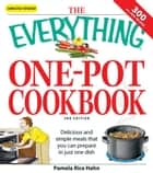 The Everything One-Pot Cookbook: Delicious and simple meals that you can prepare in just one dish; 300 all-new recipes! ebook by Pamela Rice Hahn
