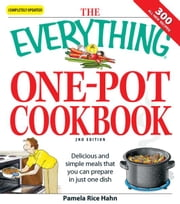 The Everything One-Pot Cookbook: Delicious and simple meals that you can prepare in just one dish; 300 all-new recipes! - Delicious and simple meals that you can prepare in just one dish; 300 all-new recipes! ebook by Pamela Rice Hahn