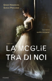 La moglie tra di noi ebook by Sarah Pekkanen, Greer Hendricks