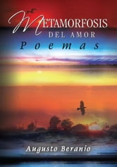 ''Metamorfosis Del Amor'' - (Poemas) ebook by Augusto Beranio
