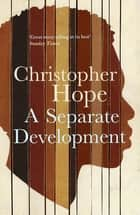 A Separate Development ebook by Christopher Hope