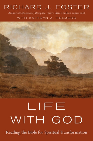 Life with God - Reading the Bible for Spiritual Transformation ebook by Richard J. Foster