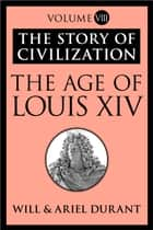 The Age of Louis XIV ebook by Will Durant,Ariel Durant