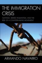 The Immigration Crisis ebook by Armando Navarro