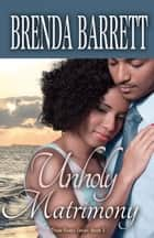 Unholy Matrimony (Three Rivers Series- Book 3) ebook by Brenda Barrett