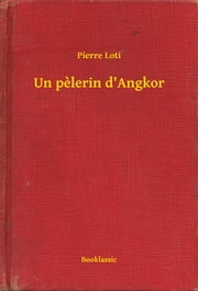 Un pelerin d'Angkor ebook by Pierre Loti