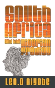 South Africa and the Nigerian Prodigy ebook by Leo.O Aiyobe