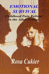 Emotional Survival: Childhood Pain Relived in the Drama of Adult Life ebook by Rosa Cukier