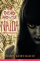 The Dead House: Naida - A Companion Novella ebook by Dawn Kurtagich