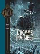 L'Homme invisible - Tome 01 ebook by Dobbs, Christophe Regnault, Herbert George Wells,...