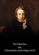 The Fallen Star; and, A Dissertation on the Origin of Evil ebook by Edward Bulwer-Lytton