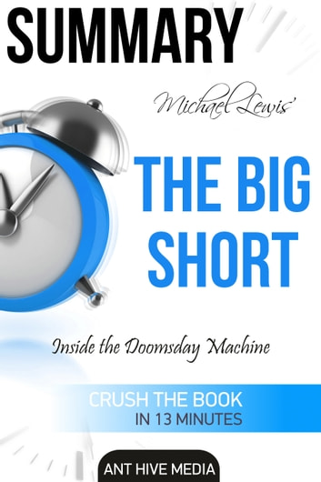 Michael Lewis' The Big Short: Inside the Doomsday Machine Summary ebook by Ant Hive Media