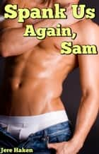 Spank Us Again, Sam ebook by Jere Haken