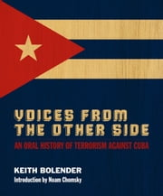 Voices From the Other Side - An Oral History of Terrorism Against Cuba ebook by Keith Bolender, Noam Chomsky