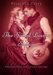The Soiled Dove's Suitor: A Western Short Story of Love and Lust ebook by Priscilla Terry
