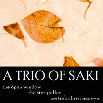 A Trio of Saki - The Storyteller, Open Window, Bertie's Christmas Eve audiobook by Saki