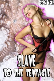 Slave To The Tentacle ebook by Cora Adel