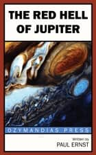 The Red Hell of Jupiter ebook by Paul Ernst