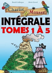 Charlie Mousse Intégrale - Tomes 1 à 5 - Aventures de pirates en B.D. pour enfants ebook by Alex Ramaillo