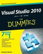 Visual Studio 2010 All-in-One For Dummies ebook by Andrew Moore