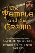 The Temple and the Crown ebook by Katherine Kurtz, Deborah Turner Harris