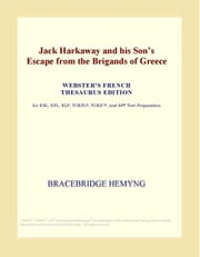 Jack Harkaway and his Son¿s Escape from the Brigands of Greece (Webster's French Thesaurus Edition) ebook by ICON Group International, Inc.