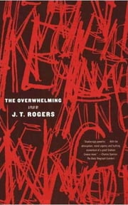 The Overwhelming - A Play ebook by J. T. Rogers